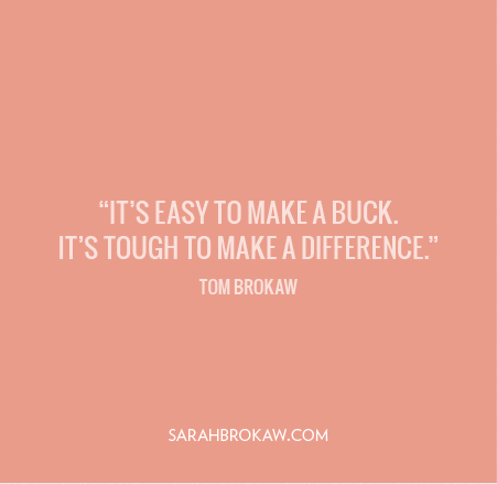 Its easy to make a buck. Its tough to make a difference